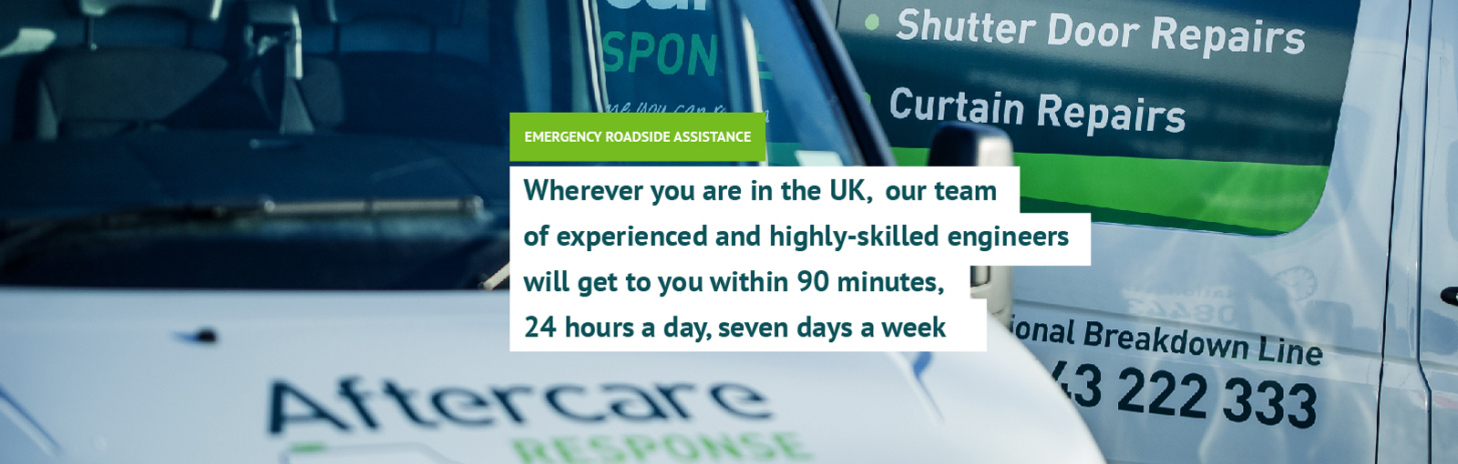 Wherever you are in the UK,  our team of experienced and highly-skilled engineers will get to you within 90 minutes, 24 hours a day, seven days a week